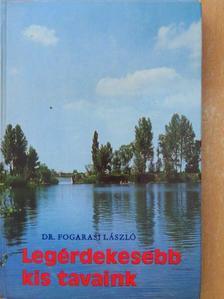 Dr. Fogarasi László - Legérdekesebb kis tavaink [antikvár]
