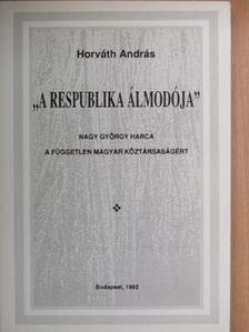 """Horváth András - """"A respublika álmodója"""" [antikvár]"""