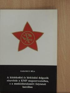 Gadanecz Béla - A közlekedési és hírközlési dolgozók részvétele a KMP megszervezésében [antikvár]