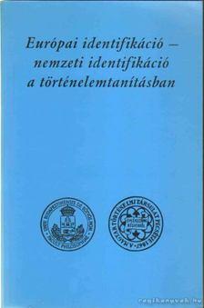Európai identifikáció - nemzeti identifikáció a történelemtanításban [antikvár]
