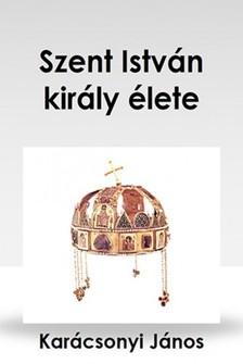 Karácson Imre - Szent István király élete [eKönyv: epub, mobi]