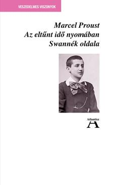 Marcel Proust - Proust, Marcel: Az eltűnt idő nyomában I. - Swannék oldala