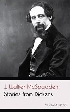 McSpadden J. Walker - Stories from Dickens [eKönyv: epub, mobi]