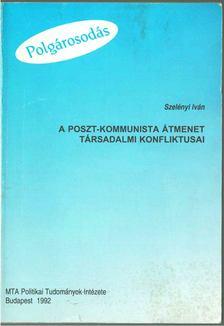 SZELÉNYI IVÁN - A poszt-kommunista átmenet társadalmi konfliktusai [antikvár]