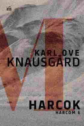 Karl Ove Knausgård - Harcok - Harcom 6.