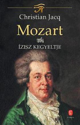 Christian JACQ - Mozart IV. - Ízisz kegyeltje