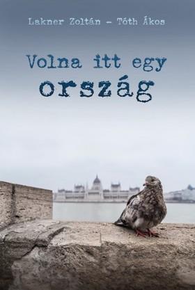 Lakner Zoltán, Tóth Ákos - Volna itt egy ország