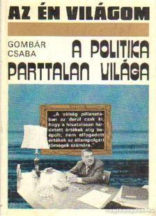 Gombár Csaba - A politika parttalan világa [antikvár]