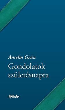 Anselm Grün - Gondolatok születésnapra