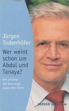 Jürgen Todenhöfer - Wer weint schon um Abdul und Tanaya [antikvár]