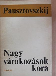 Konsztantyin Pausztovszkij - Nagy várakozások kora [antikvár]