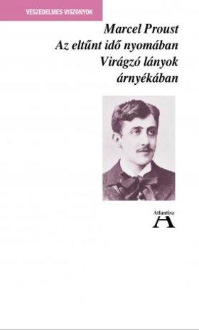 Marcel Proust - Proust, Marcel: Az eltűnt idő nyomában II. - Virágzó lányok árnyékában