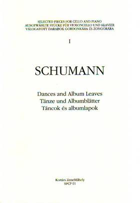 Schumann, Robert - DANCES AND ALBUM LEAVES FOR CELLO AND PIANO, SELECTED & EDITED BY A.SOÓS