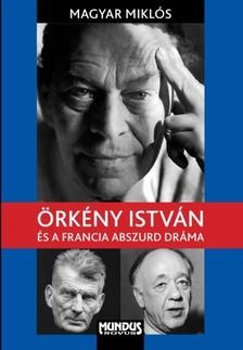 Magyar Miklós - Örkény István és a franci abszurd dráma [eKönyv: pdf]