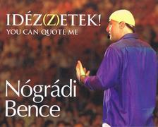 Nógrádi Bence - Idéz(z)zetek! You can quote me