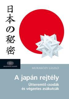 Muraközy László - A japán rejtély * Útteremtő csodák és végzetes zsákutcák