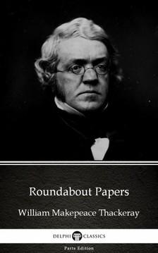 Delphi Classics William Makepeace Thackeray, - Roundabout Papers by William Makepeace Thackeray (Illustrated) [eKönyv: epub, mobi]