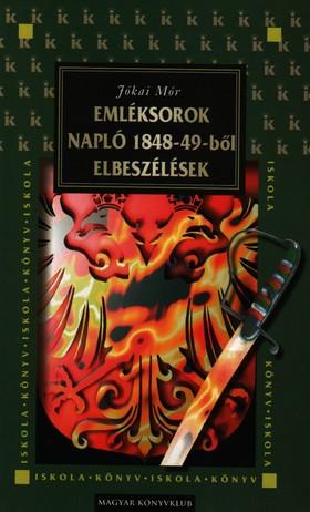 JÓKAI MÓR - EMLÉKSOROK - NAPLÓ 1848-49-BŐL - ELBESZÉLÉSEK