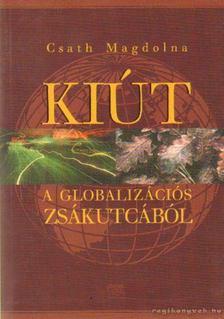 Csáth Magdolna - Kiút a globalizációs zsákutcából [antikvár]