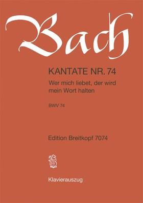 J. S. Bach - KANTATE NR.74 - WER MICH LIEBET, DER WIRD MEIN WORT HALTEN BWV 74. KLAVIERAUSZUG