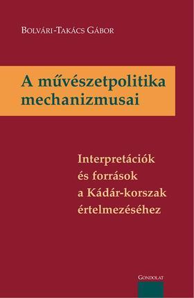 BOLVÁRI-TAKÁCS GÁBOR - A művészetpolitika mechanizmusai