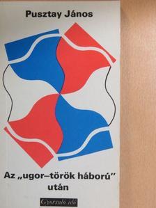 """Pusztay János - Az """"ugor-török háború"""" után [antikvár]"""
