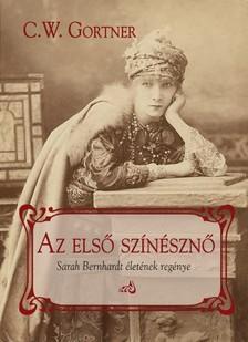 C. W. Gortner - Az első színésznő [eKönyv: epub, mobi]