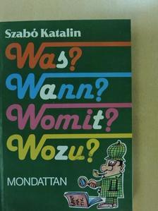 Szabó Katalin - Was? Wann? Womit? Wozu? [antikvár]