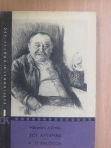 Mikszáth Kálmán - Tót atyafiak/A jó palócok [antikvár]