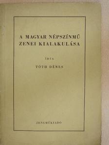 Tóth Dénes - A magyar népszínmű zenei kialakulása [antikvár]