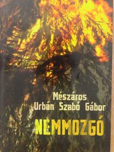 Mészáros Urbán Szabó Gábor - Nemmozgó [antikvár]