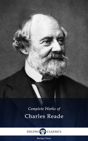 Charles Reade - Delphi Complete Works of Charles Reade (Illustrated) [eKönyv: epub, mobi]