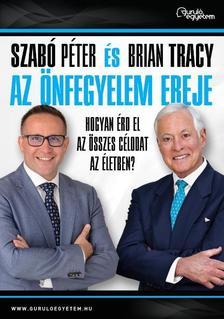 Szabó Péter, Brian Tracy - Az önfegyelem ereje - Hogyan érd el az összes célodat az életben?