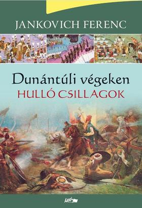 Jankovich Ferenc - Hulló csillagok - Dunántúli végeken I.
