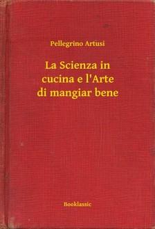 Artusi Pellegrino - La Scienza in cucina e l'Arte di mangiar bene [eKönyv: epub, mobi]
