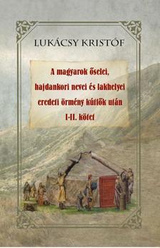 Lukácsy Kristóf - A magyarok őselei, hajdankori nevei és lakhelyei eredeti örmény kútfők után I-II kötet