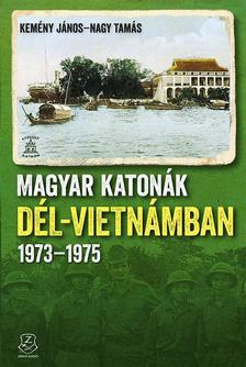 Kemény János-Nagy Tamás - Magyar katonák Dél-Vietnámban 1973-1975