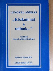 """Lengyel András - """"Közkatonái a tollnak..."""" [antikvár]"""