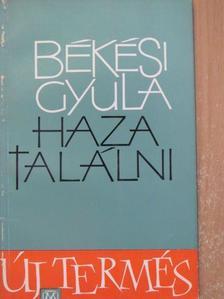 Békési Gyula - Hazatalálni [antikvár]