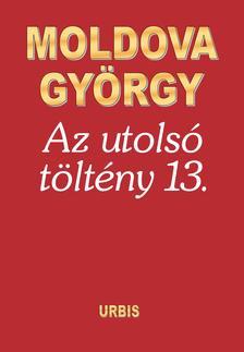 MOLDOVA GYŐRGY - Az utolsó töltény 13.
