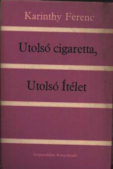 Karinthy Ferenc - Utolsó cigaretta, utolsó ítélet [antikvár]