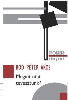 Bod Péter Ákos - MEGINT UTAT TÉVESZTÜNK?