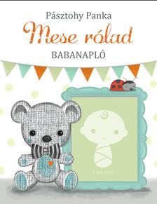 Pásztohy Panka - MESE RÓLAD - BABANAPLÓ