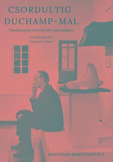 Tánczos Péter (szerk.) - Csordultig Duchamp-mal: Tanulmányok a Forrás 100. évfordulójára