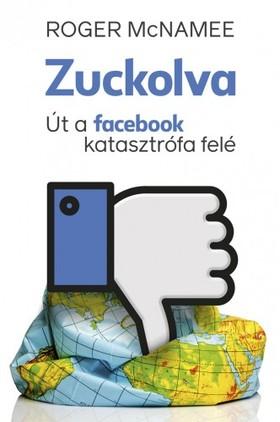 B. McNamee Roger - Zuckolva - Út a Facebook-katasztrófa felé [eKönyv: epub, mobi]