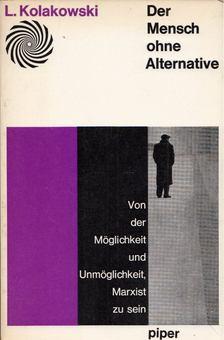 Leszek Kolakowski - Der Mensch ohne Alternative [antikvár]
