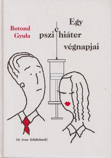 Botond Gyula - Egy pszichiáter végnapjai [antikvár]