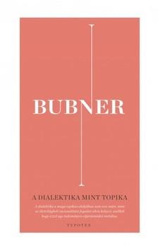 Rüdiger Bubner - A dialektika mint topika [eKönyv: pdf, epub, mobi]