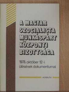 Borbély Sándor - A Magyar Szocialista Munkáspárt Központi Bizottsága 1978. október 12-i ülésének dokumentumai [antikvár]