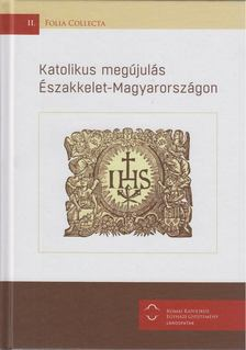Szabó Irén - Katolikus megújulás Északkelet-Magyarországon [antikvár]